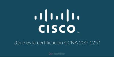 ¿Qué es la certificación Cisco CCNA 200-125?