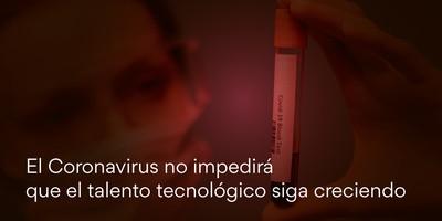 El Coronavirus no impedirá que el talento tecnológico siga creciendo
