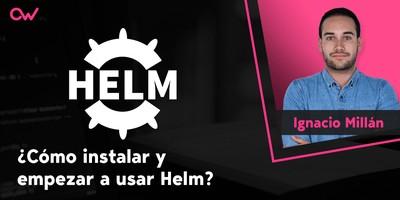 Cómo instalar y empezar a utilizar Helm