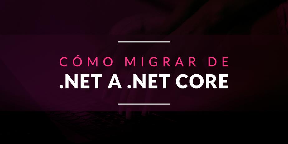 Cómo migrar de .NET a .NET Core