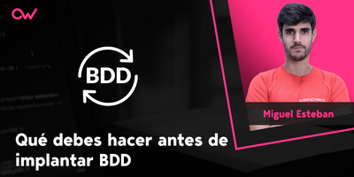 Qué debes hacer antes de implementar BDD en tu proyecto