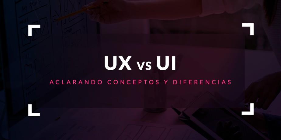 UX vs UI: Aclarando conceptos y diferencias