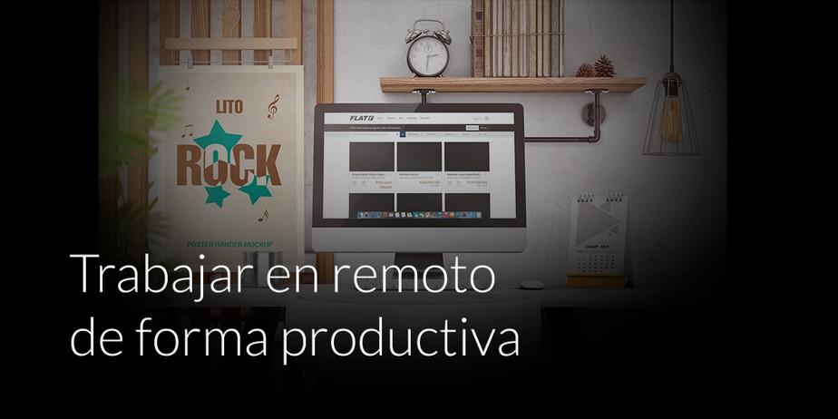 Tips para trabajar en remoto de forma productiva