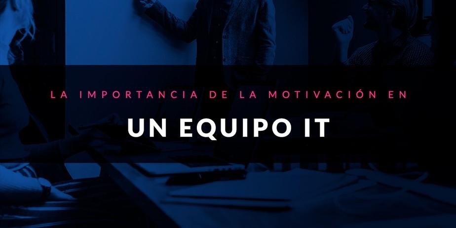 La importancia de la motivación en un equipo IT