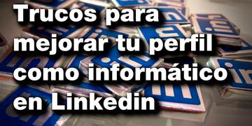 trucos-para-mejorar-tu-perfil-como-informatico-en-linkedin