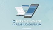5 herramientas de usabilidad para UX