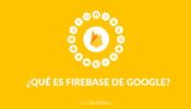 ¿Qué es Firebase de Google?
