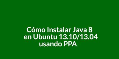 Cómo Instalar Java 8 en Ubuntu 13.10/13.04 usando PPA
