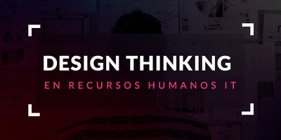 Design Thinking en Recursos Humanos del sector IT