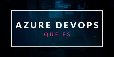 Qué es Azure DevOps