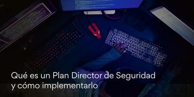 Qué es un Plan Director de Seguridad y cómo implementarlo