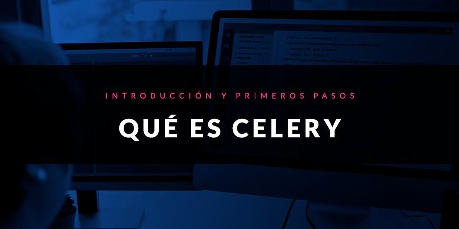 Qué es Celery: Introducción y primeros pasos