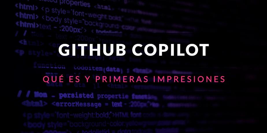 GitHub Copilot: Qué es y primeras impresiones