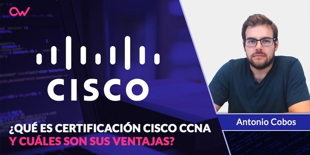 ¿Qué es la Certificación Cisco CCNA y cuáles son sus ventajas?