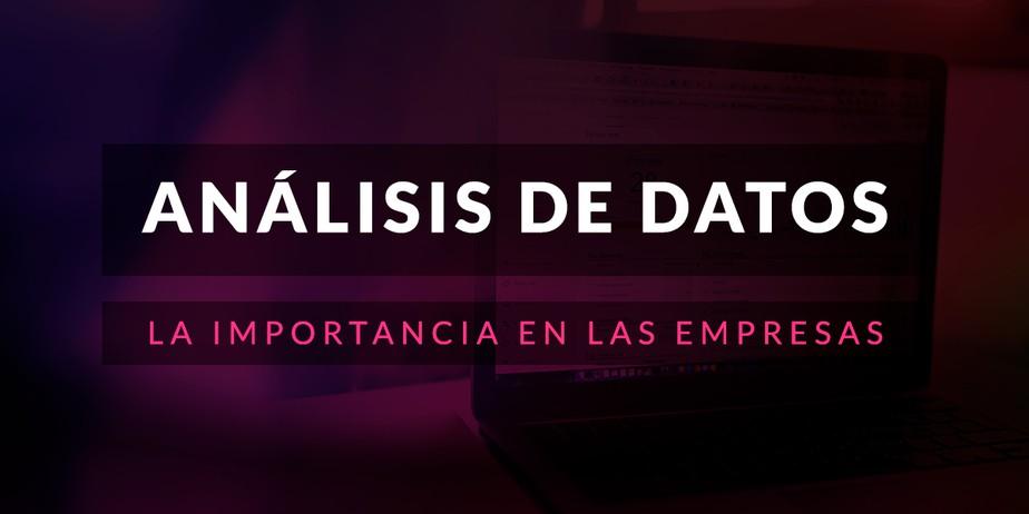 La importancia del análisis de datos en las empresas