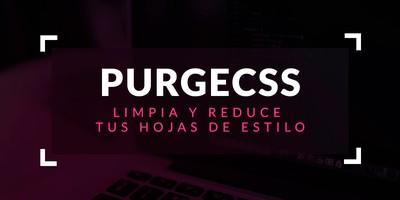 PurgeCSS: Limpia y reduce tus hojas de estilo