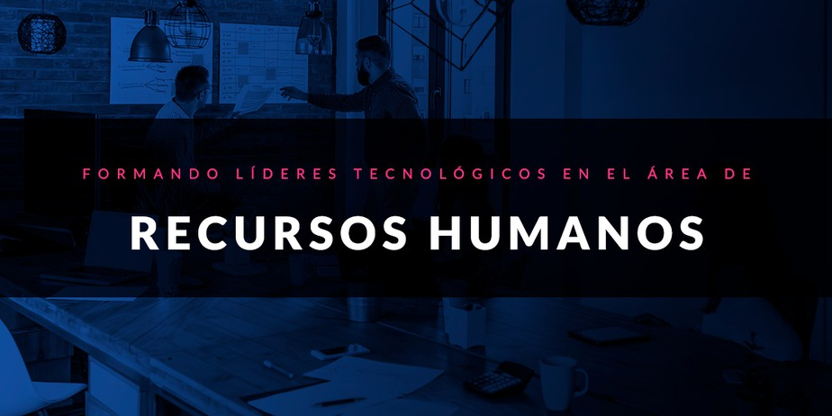 Formando líderes tecnológicos en el área de Recursos Humanos