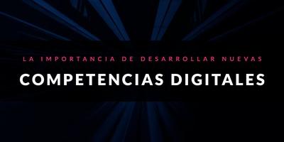 La importancia de desarrollar nuevas competencias digitales