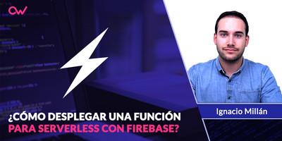 Cómo desplegar tu primera función para Serverless utilizando Firebase