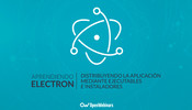 Tutorial de Electron: Distribuyendo la aplicación mediante ejecutables e instaladores