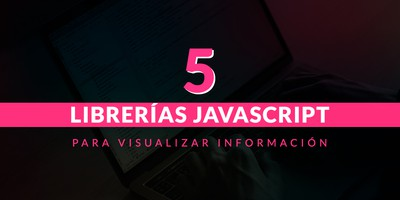5 Librerías JavaScript para visualizar un gran volumen de información