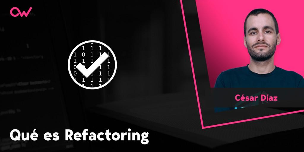Qué es Refactoring y cómo hacerlo paso a paso