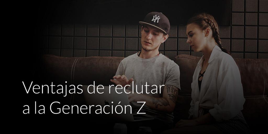 Ventajas de reclutar a la generación Z