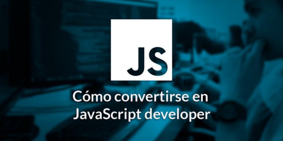 Cómo convertirse en JavaScript developer