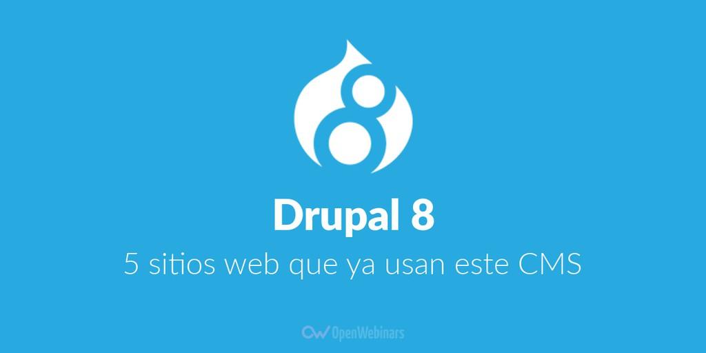 Cinco sitios web que ya trabajan con Drupal 8