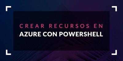 Crear recursos en Azure con PowerShell