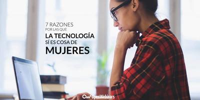 7 razones por las que la tecnología SÍ es cosa de mujeres