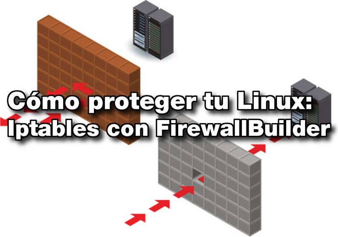 Cómo proteger tu Linux: Iptables con FirewallBuilder