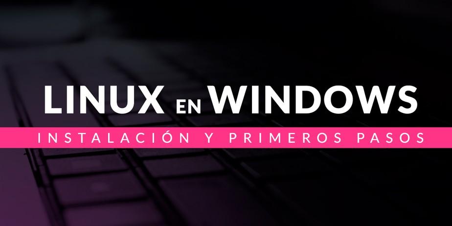 Subsistema Linux en Windows: Instalación y primeros pasos