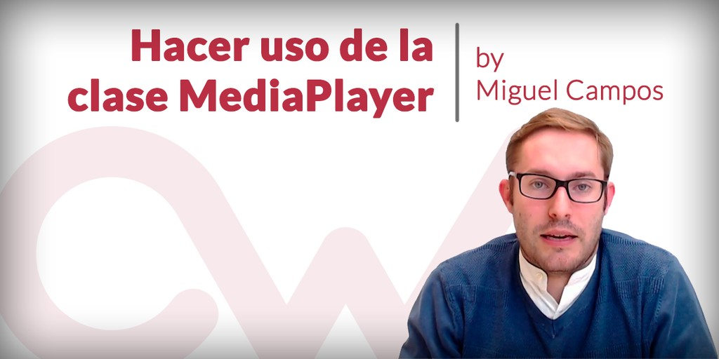 MediaPlayer en Android, reproduce sonidos en tu aplicación