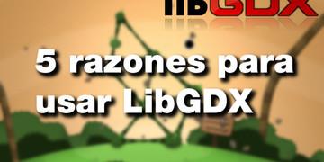 5-razones-para-usar-libgdx
