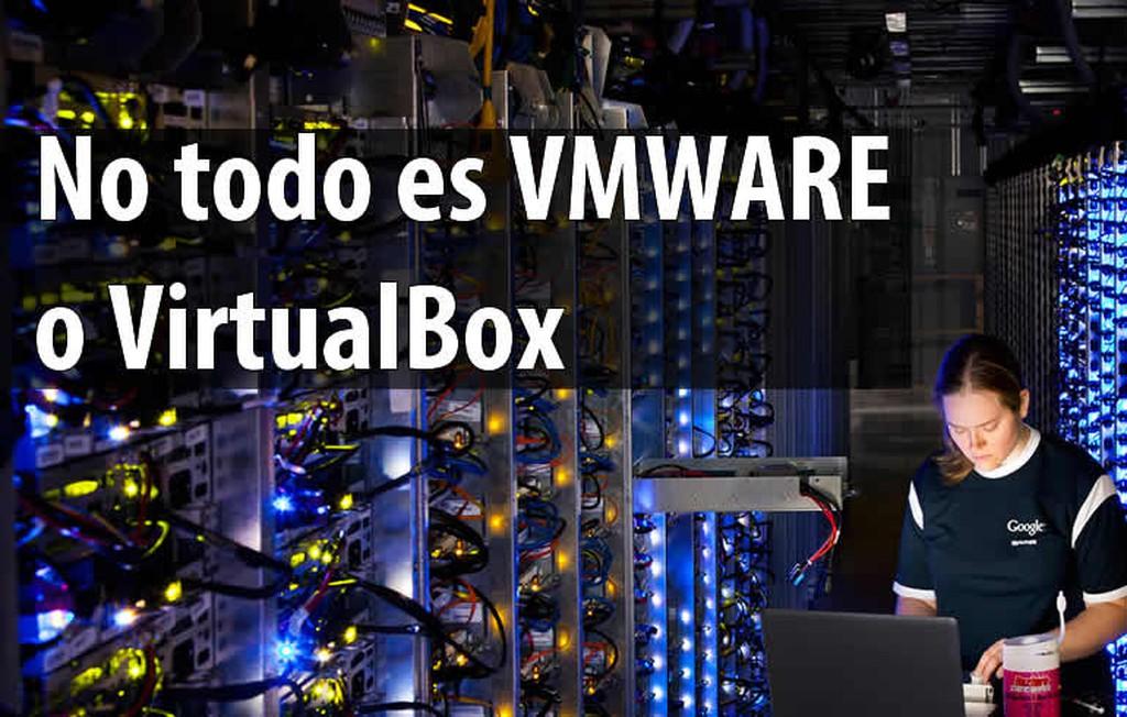 No todo es Vmware y Virtualbox