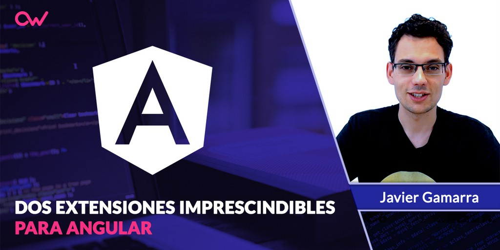 2 Extensiones imprescindibles para Angular