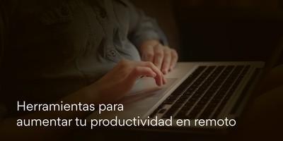 Herramientas para aumentar tu productividad en remoto