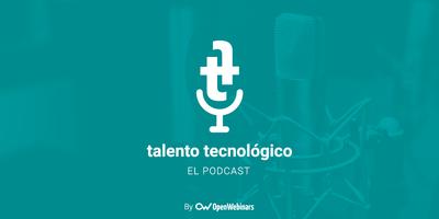 Lanzamos Talento Tecnológico, el podcast