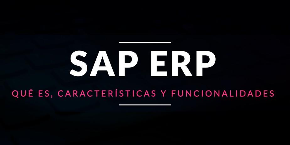 SAP ERP: Qué es, características y funcionalidades