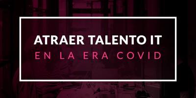 Cómo atraer talento IT en la era Covid
