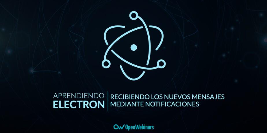 Tutorial Electron: Recibiendo nuevos mensajes mediante notificaciones