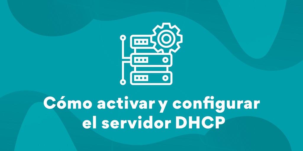 Cómo habilitar y configurar un Servidor DHCP