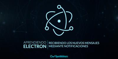 Tutorial de Electron:  Recibiendo los nuevos mensajes mediante notificaciones