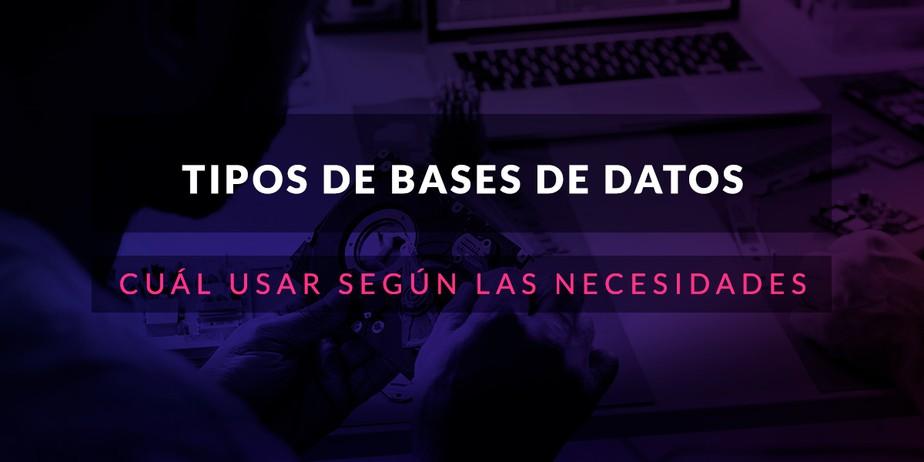 Tipos de bases de datos: Cuál usar según las necesidades