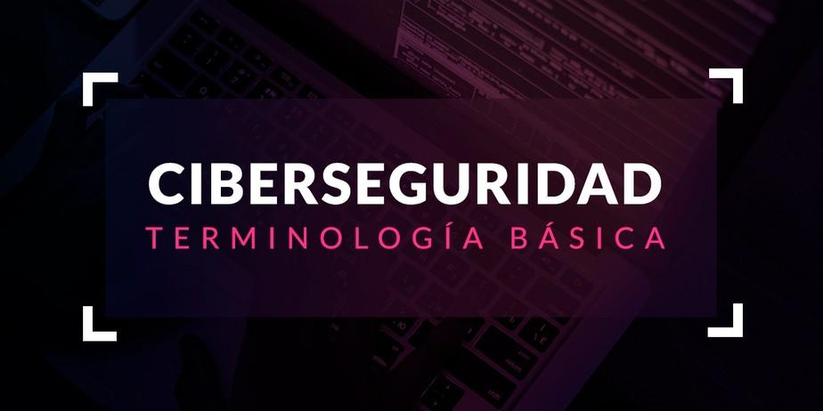 Terminología básica en Ciberseguridad