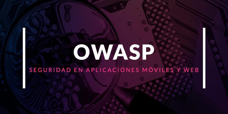 Seguridad en aplicaciones móviles y web con OWASP