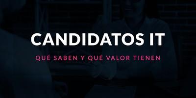 Candidatos IT, qué saben y qué valor tienen