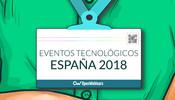 6 Eventos tecnológicos en 2018 que no debes perderte