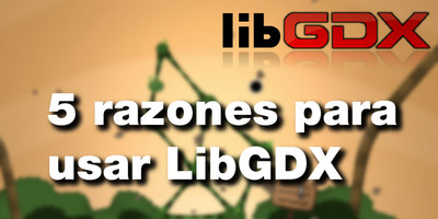 5 razones para usar LibGDX